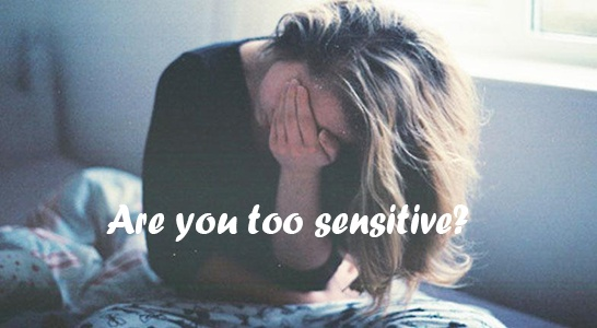 Are you too sensitive?