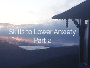 Skills to Lower Anxiety – Part 2