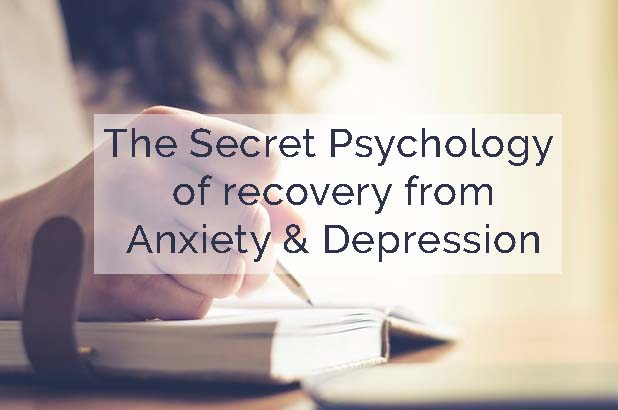 The secret psychology of recovering from Anxiety and Depression