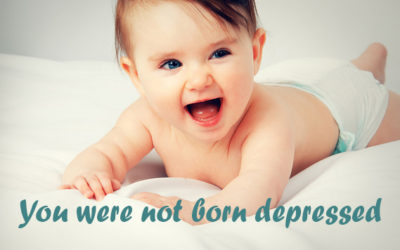 You were not born depressed