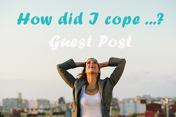 How did I cope ….?  Guest Post