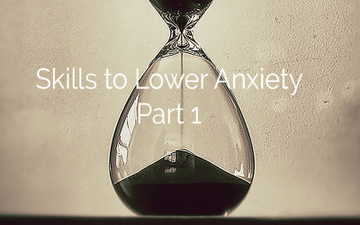 Skills to Lower Anxiety – Part 1