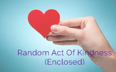 Random Act of Kindness (Enclosed)