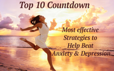 Top Ten Countdown Of Most Effective Strategies to Help Beat Anxiety & Depression
