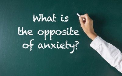What is the opposite of anxiety?
